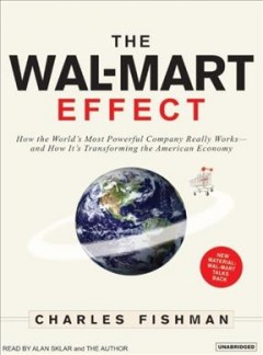 The Wal-Mart effect how the world's most powerful company really works-- and how it's transforming the American economy cover image