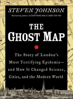 The ghost map [the story of London's most terrifying epidemic--and how it changed science, cities, and the modern world] cover image