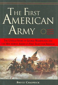 The first American army : the untold story of George Washington and the men behind America's first fight for freedom cover image
