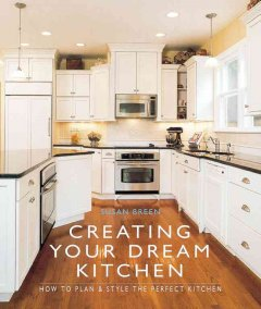 Creating your dream kitchen : how to plan and style the perfect space cover image