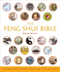 The feng shui bible : the definitive guide to improving your life, home, health and finances cover image