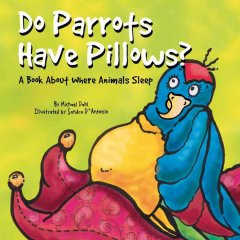 Do parrots have pillows? : a book about where animals sleep cover image