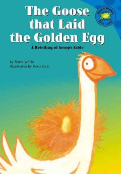 The goose that laid the golden egg : a retelling of Aesop's fable cover image