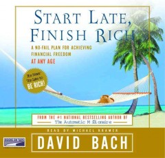 Start late, finish rich a no-fail plan for achieving financial freedom at any age cover image