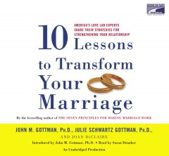 Ten lessons to transform your marriage [America's love lab experts share their strategies for strengthening your relationship] cover image