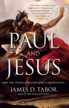 Paul and Jesus : how the Apostle transformed Christianity cover image