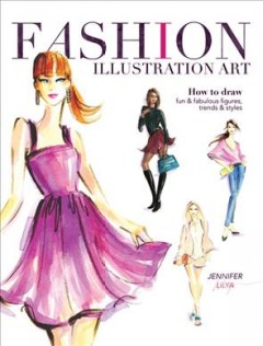 Fashion illustration art : how to draw fun & fabulous figures, trends & styles cover image