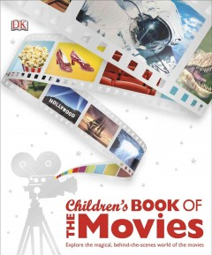 Children's book of the movies : explore the magical, behind-the-scenes world of the movies cover image