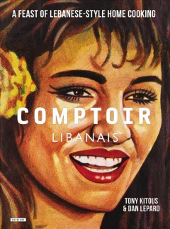 Comptoir libanais : a feast of lebanese-style home cooking cover image