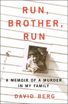 Run, brother, run : a memoir of a murder in my family cover image