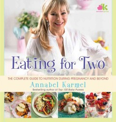Eating for two : the complete guide to nutrition during pregnancy and beyond cover image