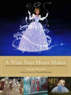 A wish your heart makes : from the Grimm brothers' Aschenputtel to Disney's Cinderella cover image