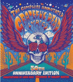 The complete annotated Grateful Dead lyrics : the collected lyrics of Robert Hunter and John Barlow, lyrics to all original songs, with selected traditional and cover songs cover image