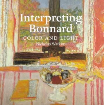 Interpreting Bonnard : color and light cover image