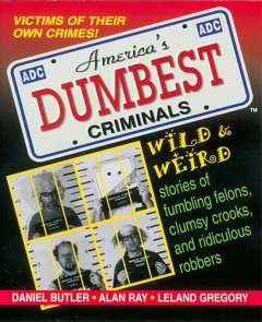 American's dumbest criminals : based on true stories from law enforcement officials across the country cover image