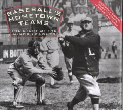 Baseball's hometown teams : the story of the minor leagues cover image