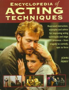 Encyclopedia of acting techniques : illustrated instruction, examples and advice for improving acting techniques and stage presence - from tragedy to comedy, epic to farce cover image