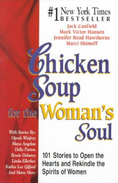 Chicken soup for the woman's soul : 101 stories to open the hearts and rekindle the spirits of women cover image