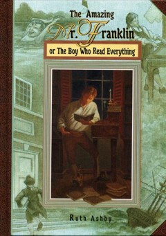 The amazing Mr. Franklin, or, The boy who read everything cover image