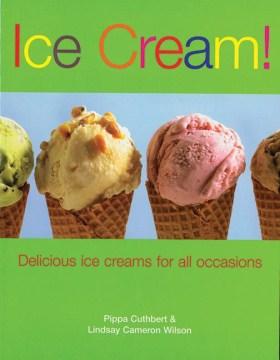 Ice cream! : delicious ice creams for all occasions cover image