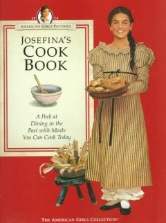 Josefina's cookbook : a peek at dining in the past with meals you can cook today cover image