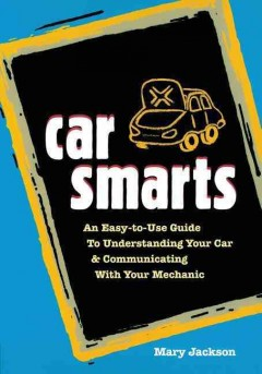 Car smarts : an easy-to-use guide to understanding your car & communicating with your mechanic cover image