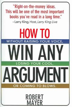 How to win any argument : without raising your voice, losing your cool, or coming to blows cover image