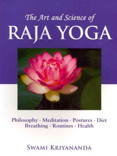 The art and science of Raja Yoga : fourteen steps to higher awareness : based on the teachings of Paramhansa Yogananda cover image