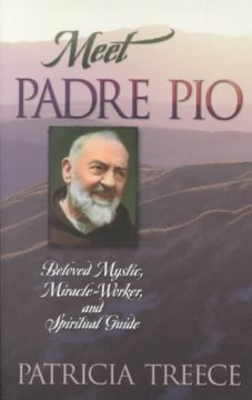 Meet Padre Pio : beloved mystic, mirace worker, and spiritual guide cover image