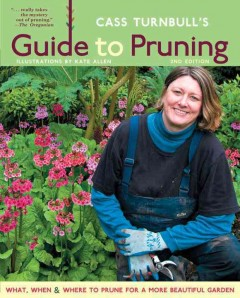 Cass Turnbull's guide to pruning : what, when, where & how to prune for a more beautiful garden cover image