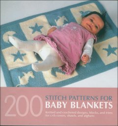 200 stitch patterns for baby blankets : knitted and crocheted designs, blocks, and trims for crib covers, shawls, and  afghans cover image