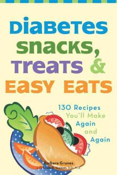 Diabetes snacks, treats, & easy eats : 130 recipes you'll make again and again cover image