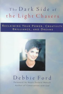 The dark side of the light chasers : reclaiming your power, creativity, brilliance, and dreams cover image