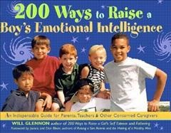 200 ways to raise a boy's emotional intelligence : an indispensable guide for parents, teachers, & other concerned caregivers cover image