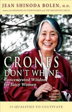 Crones don't whine : concentrated wisdom for juicy women cover image