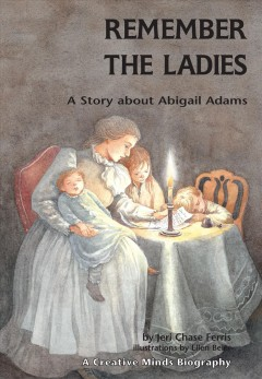 Remember the ladies : a story about Abigail Adams cover image