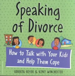 Speaking of divorce : how to talk with your kids and help them cope cover image