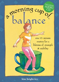 A morning cup of balance : one 15-minute routine for a lifetime of strength & stability cover image