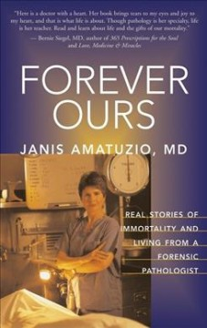 Forever ours : real stories of immortality and living from a forensic pathologist cover image