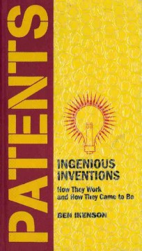 Patents : ingenious inventions : how they work and how they came to be cover image