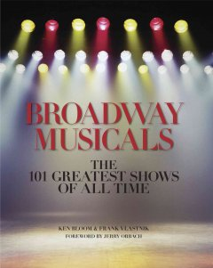 Broadway musicals : the 101 greatest shows of all time cover image