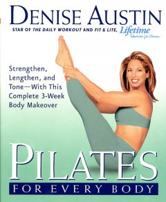 Pilates for every body : strengthen, lengthen, and tone--with this complete 3-week body makeover cover image