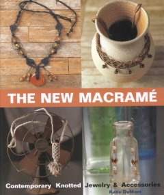 The new macramé : contemporary knotted jewelry and accessories cover image
