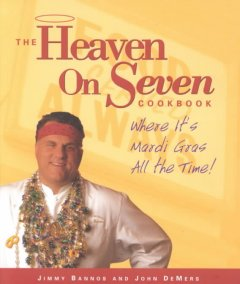 The Heaven on Seven cookbook : where it's Mardi Gras all the time! cover image