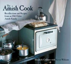 The Amish cook : recollections and recipes from an old order Amish family cover image