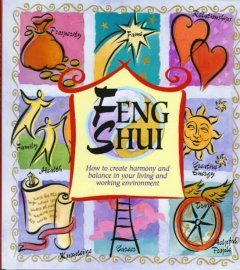 Feng shui : how to create harmony and balance in your living and working environment cover image