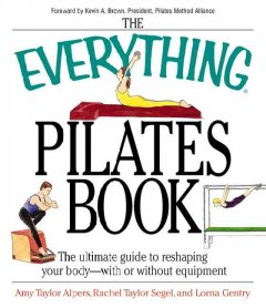 The everything Pilates book : the ultimate guide to making your body stronger, leaner and healthier cover image