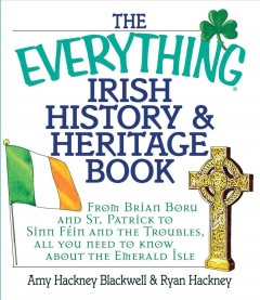 The everything Irish history & heritage book : from Brian Boru and St. Patrick to Sinn Fein and the troubles, all you need to know about the emerald isle cover image