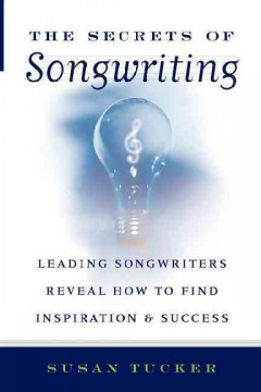 The secrets of songwriting : leading songwriters reveal how to find inspiration & success cover image