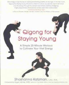 Qigong for staying young : a simple 20-minute workout to cultivate your vital energy cover image